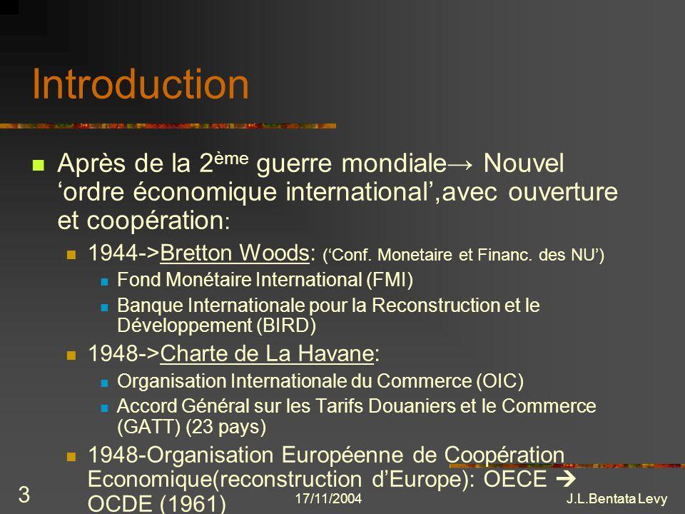 17/11/2004J.L.Bentata Levy 24 1.3-Les négociations au sein du GATT Uruguay Round: Accords sur le commerce des marchandises a) Le GATT de 1994: GATT 1947 + Protocole Marrakech b) Les accords commerciaux plurilatéraux 2 secteurs: marchés publics et aéronautiques c) Autres accords multilatéraux, sur: produits agricoles et textiles mesures de défense commerciale et subventions législation douanière