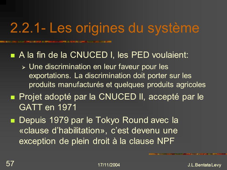 17/11/2004J.L.Bentata Levy 57 2.2.1- Les origines du système A la fin de la CNUCED I, les PED voulaient: Une discrimination en leur faveur pour les ex