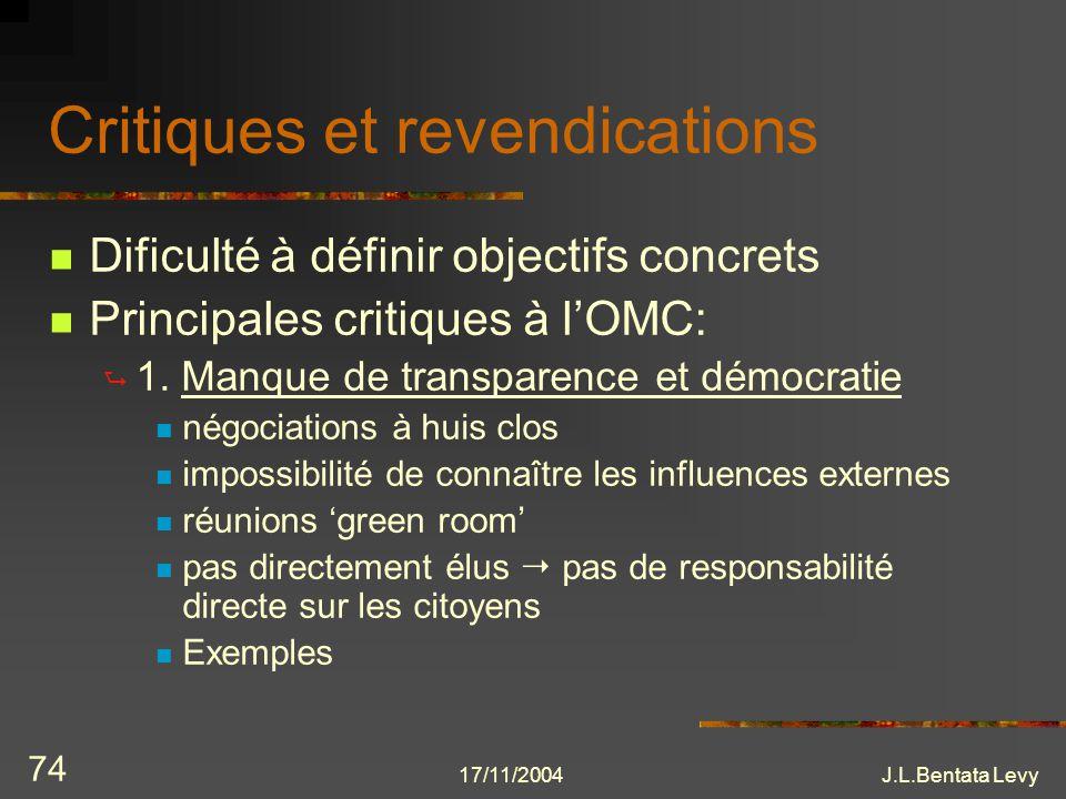 17/11/2004J.L.Bentata Levy 74 Critiques et revendications Dificulté à définir objectifs concrets Principales critiques à lOMC: 1. Manque de transparen