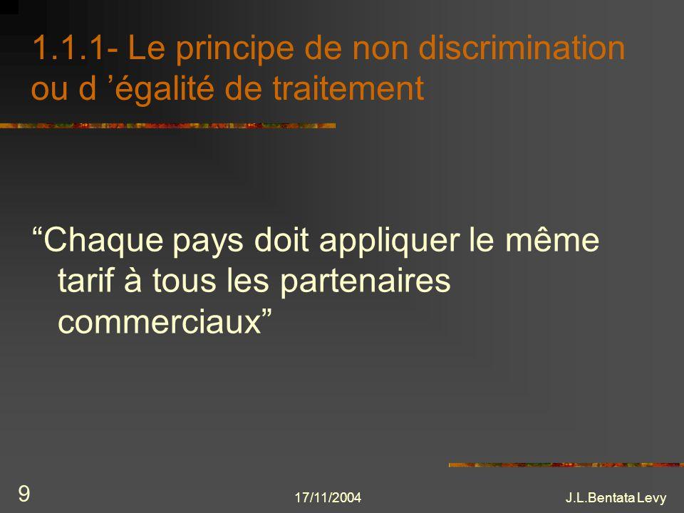 17/11/2004J.L.Bentata Levy 9 1.1.1- Le principe de non discrimination ou d égalité de traitement Chaque pays doit appliquer le même tarif à tous les p