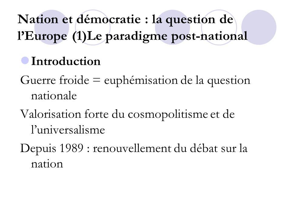 Nation et démocratie : la question de lEurope (1)Le paradigme post-national Introduction Guerre froide = euphémisation de la question nationale Valori