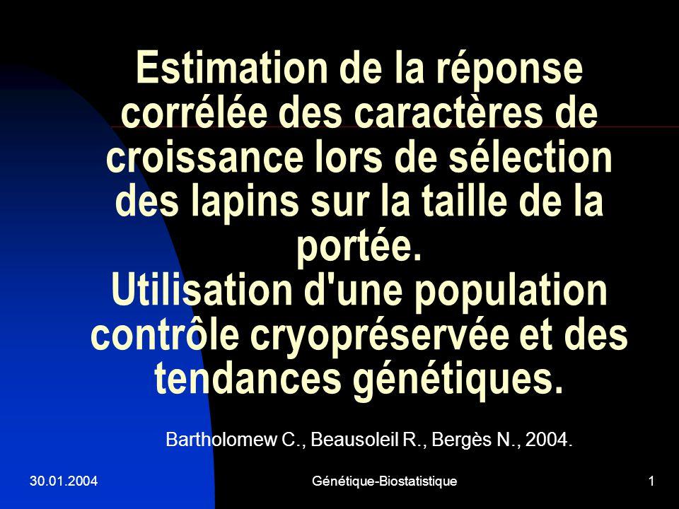 30.01.2004Génétique-Biostatistique2 Introduction Sélection génétique prolificité productivité (lapins, porcs) Succès de la sélection à long terme sur la taille des portées.