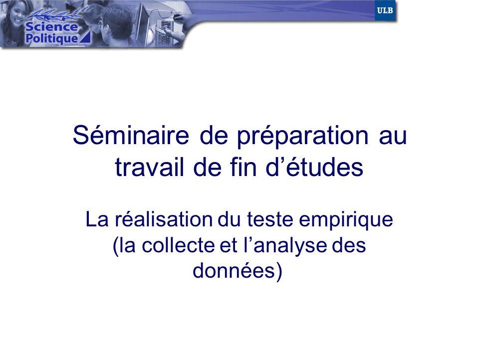 Séminaire de préparation au travail de fin détudes La réalisation du teste empirique (la collecte et lanalyse des données)