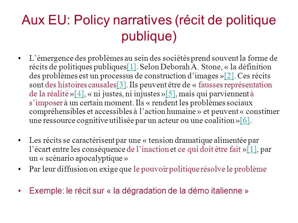 Aux EU: Policy narratives (récit de politique publique) Lémergence des problèmes au sein des sociétés prend souvent la forme de récits de politiques p