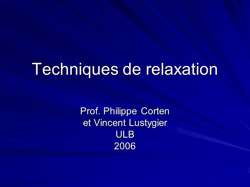 Techniques de relaxation Prof. Philippe Corten et Vincent Lustygier ULB2006