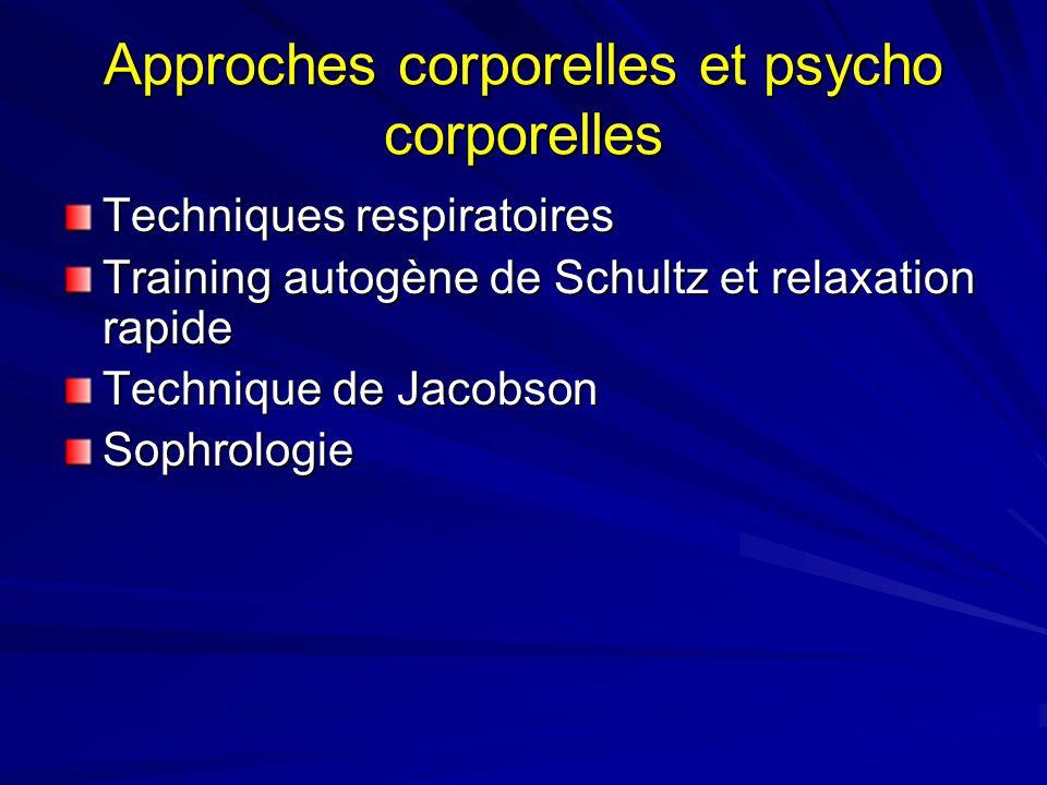 Approches corporelles et psycho corporelles Techniques respiratoires Training autogène de Schultz et relaxation rapide Technique de Jacobson Sophrolog