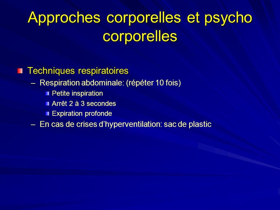 Approches corporelles et psycho corporelles Techniques respiratoires – –Respiration abdominale: (répéter 10 fois) Petite inspiration Arrêt 2 à 3 secon