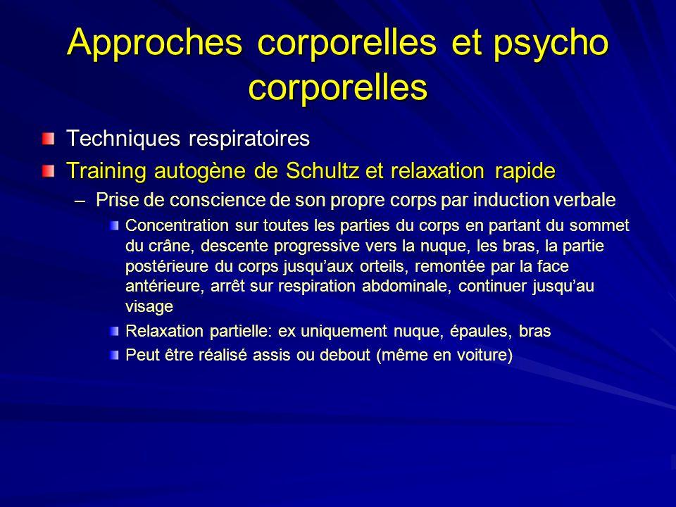 Approches corporelles et psycho corporelles Techniques respiratoires Training autogène de Schultz et relaxation rapide – –Prise de conscience de son p