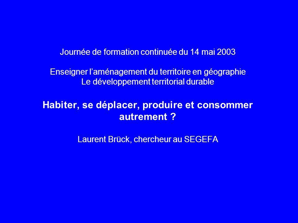 Journée de formation continuée du 14 mai 2003 Enseigner laménagement du territoire en géographie Le développement territorial durable Habiter, se dépl