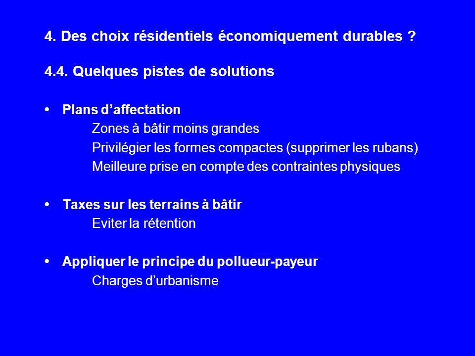 4. Des choix résidentiels économiquement durables ? 4.4. Quelques pistes de solutions Plans daffectation Zones à bâtir moins grandes Privilégier les f
