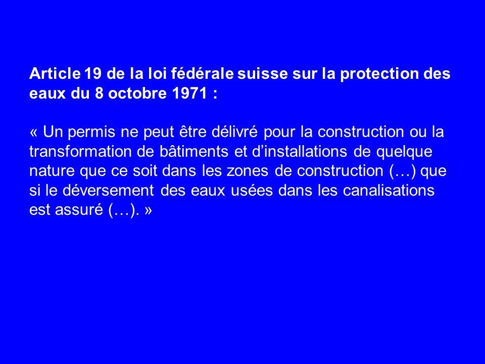 Article 19 de la loi fédérale suisse sur la protection des eaux du 8 octobre 1971 : « Un permis ne peut être délivré pour la construction ou la transf