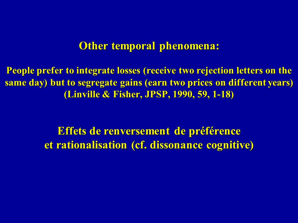 Other temporal phenomena: People prefer to integrate losses (receive two rejection letters on the same day) but to segregate gains (earn two prices on