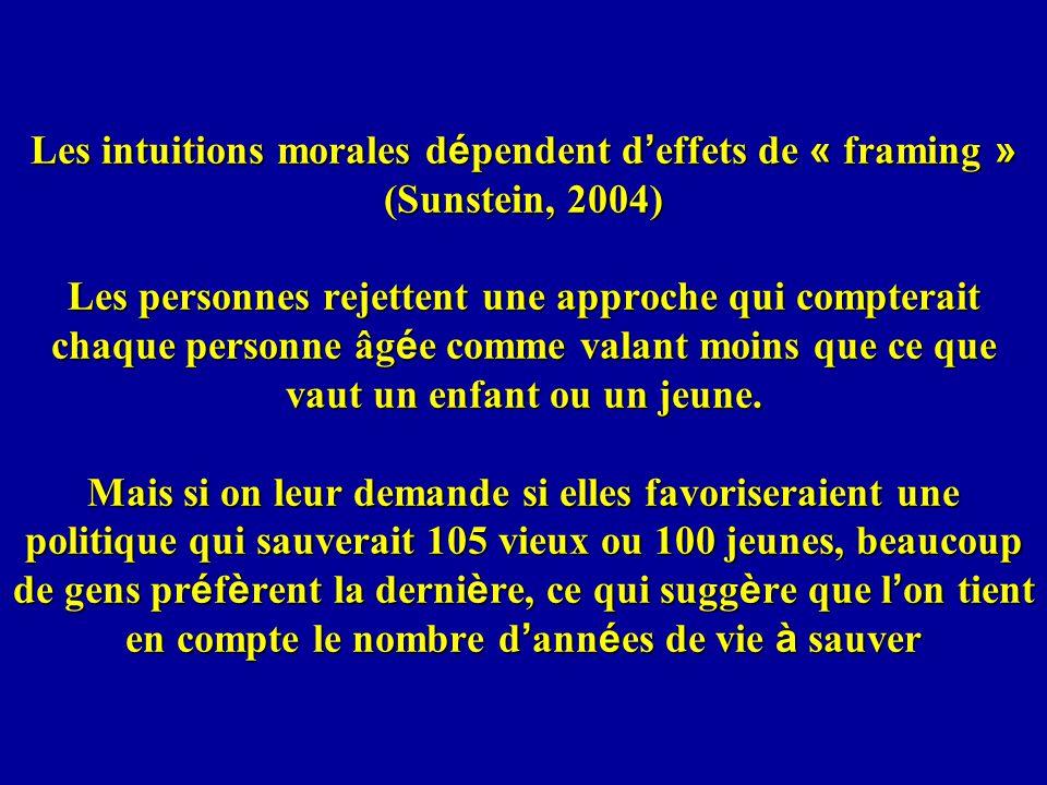 Les intuitions morales d é pendent d effets de « framing » (Sunstein, 2004) Les personnes rejettent une approche qui compterait chaque personne âg é e comme valant moins que ce que vaut un enfant ou un jeune.