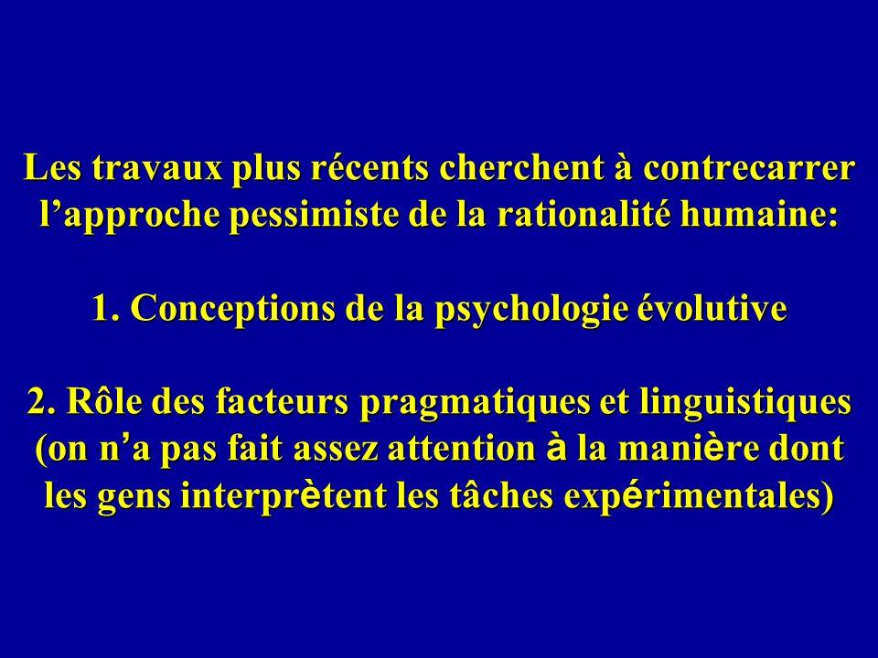 Les travaux plus récents cherchent à contrecarrer lapproche pessimiste de la rationalité humaine: 1.