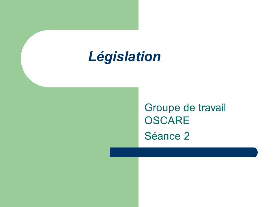 Législation Groupe de travail OSCARE Séance 2