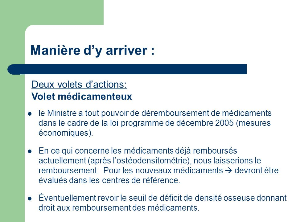 le Ministre a tout pouvoir de déremboursement de médicaments dans le cadre de la loi programme de décembre 2005 (mesures économiques).