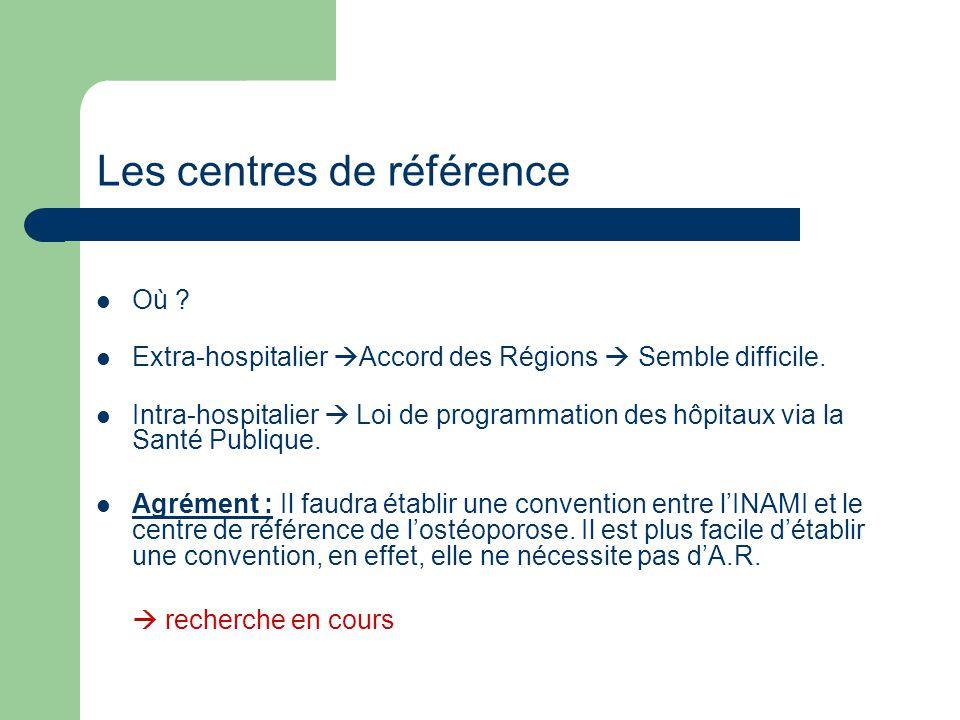 Les centres de référence Où . Extra-hospitalier Accord des Régions Semble difficile.