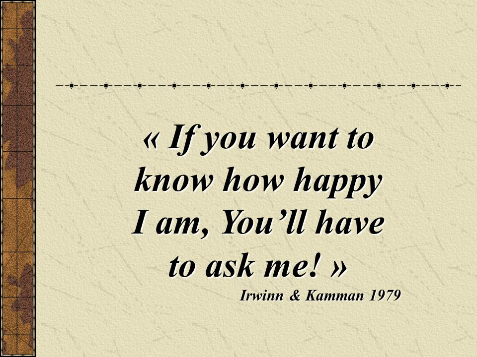 « If you want to know how happy I am, Youll have to ask me! » Irwinn & Kamman 1979