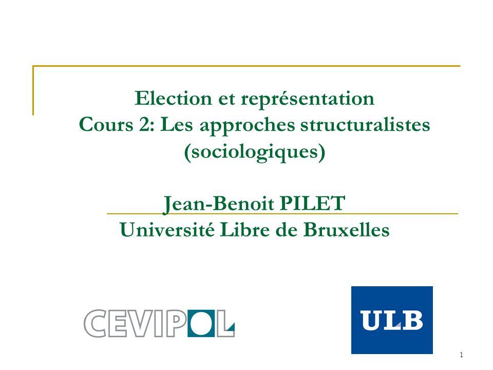 1 Election et représentation Cours 2: Les approches structuralistes (sociologiques) Jean-Benoit PILET Université Libre de Bruxelles