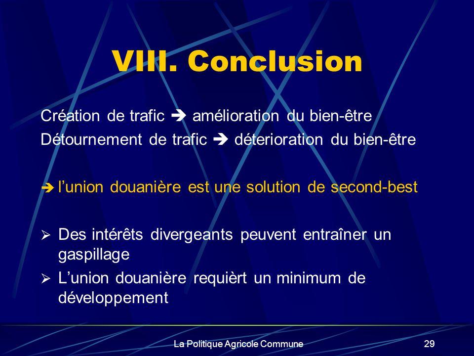 La Politique Agricole Commune29 VIII. Conclusion Création de trafic amélioration du bien-être Détournement de trafic déterioration du bien-être lunion
