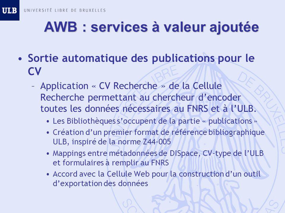 AWB : services à valeur ajoutée Sortie automatique des publications pour le CV –Application « CV Recherche » de la Cellule Recherche permettant au chercheur dencoder toutes les données nécessaires au FNRS et à lULB.