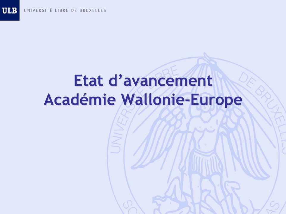 Etat davancement Académie Wallonie-Europe