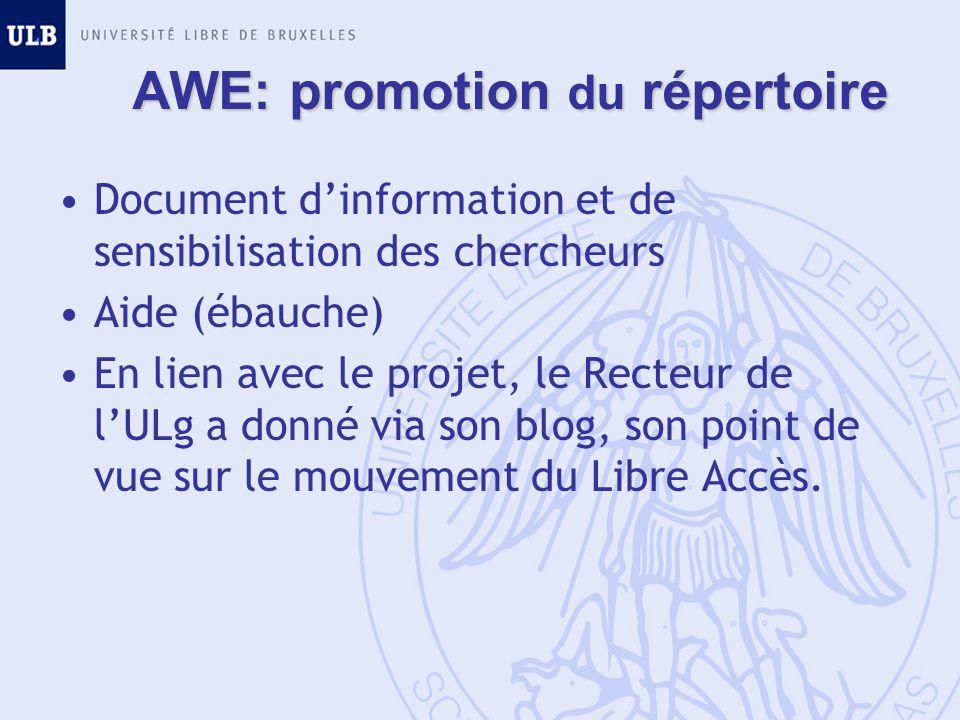 AWE: promotion du répertoire Document dinformation et de sensibilisation des chercheurs Aide (ébauche) En lien avec le projet, le Recteur de lULg a donné via son blog, son point de vue sur le mouvement du Libre Accès.