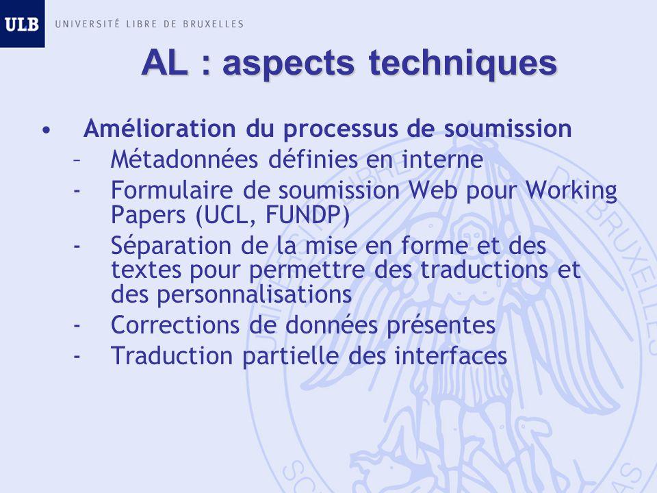 AL : aspects techniques Amélioration du processus de soumission –Métadonnées définies en interne -Formulaire de soumission Web pour Working Papers (UCL, FUNDP) -Séparation de la mise en forme et des textes pour permettre des traductions et des personnalisations -Corrections de données présentes -Traduction partielle des interfaces
