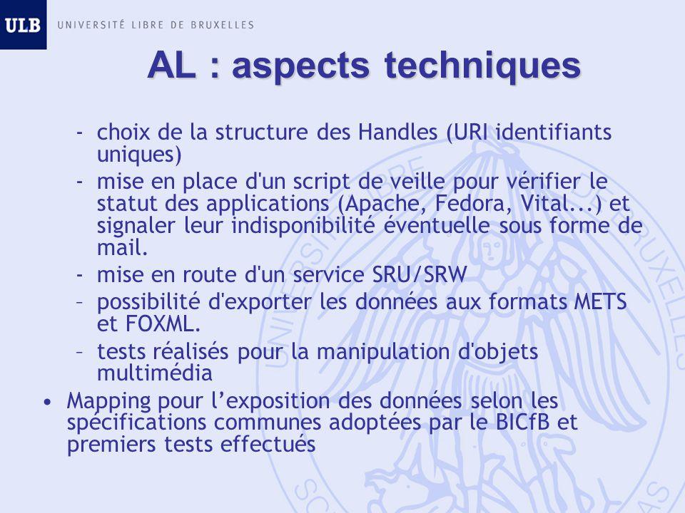 AL : aspects techniques -choix de la structure des Handles (URI identifiants uniques) -mise en place d un script de veille pour vérifier le statut des applications (Apache, Fedora, Vital...) et signaler leur indisponibilité éventuelle sous forme de mail.