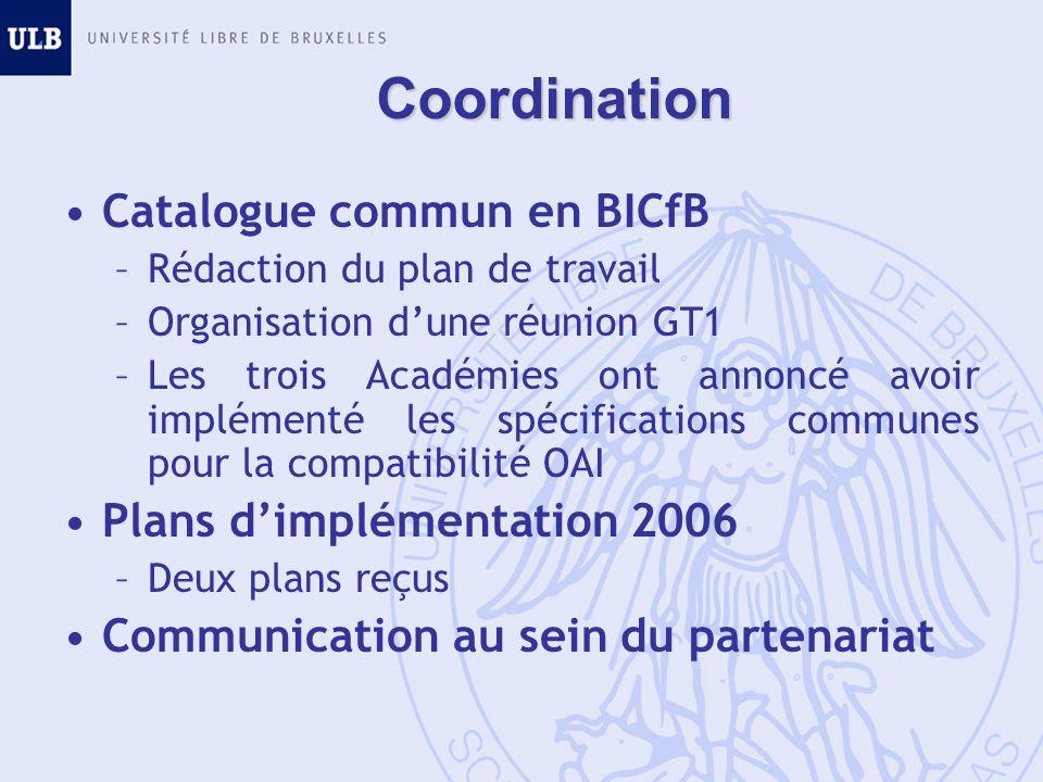 Coordination Catalogue commun en BICfB –Rédaction du plan de travail –Organisation dune réunion GT1 –Les trois Académies ont annoncé avoir implémenté les spécifications communes pour la compatibilité OAI Plans dimplémentation 2006 –Deux plans reçus Communication au sein du partenariat