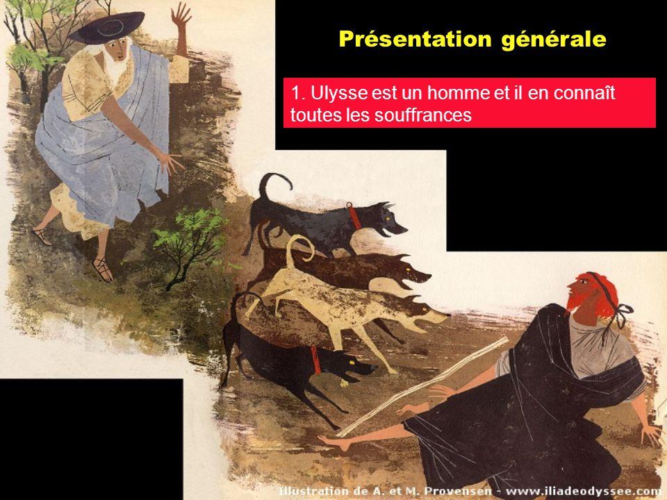 Présentation générale 1. Ulysse est un homme et il en connaît toutes les souffrances
