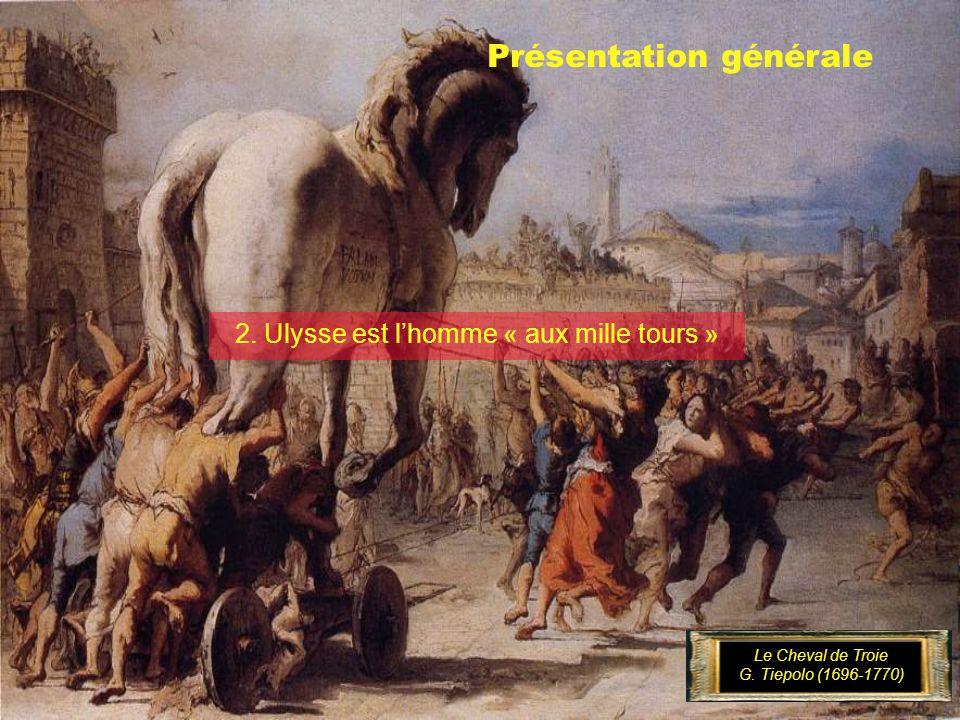 Présentation générale 2.Ulysse est lhomme « aux mille tours » Le Cheval de Troie G.