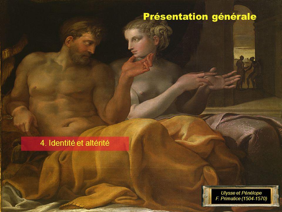 Présentation générale 4. Identité et altérité Ulysse et Pénélope F. Primatice (1504-1570)