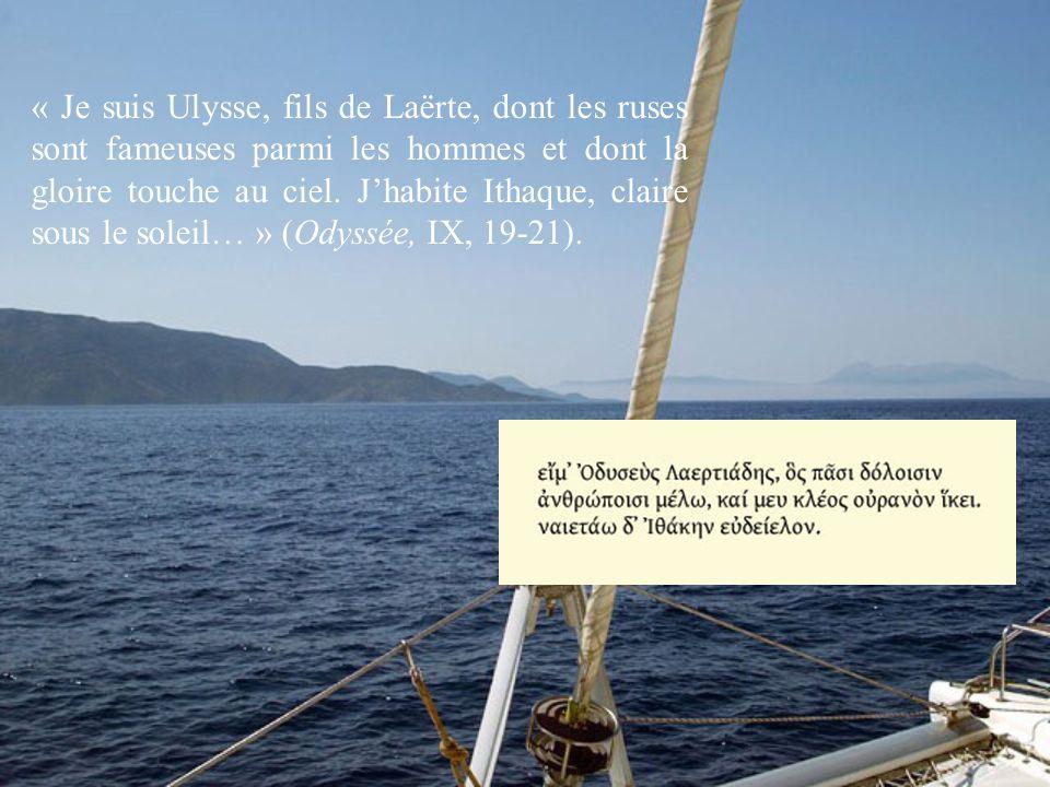« Je suis Ulysse, fils de Laërte, dont les ruses sont fameuses parmi les hommes et dont la gloire touche au ciel.