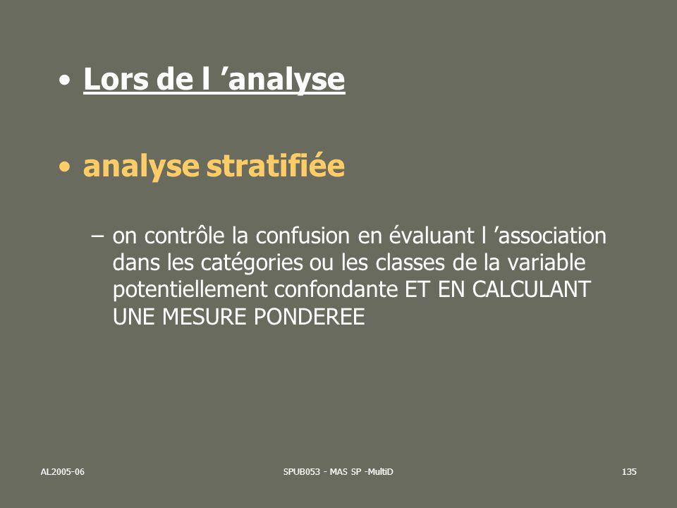 AL2005-06SPUB053 - MAS SP -MultiD135 Lors de l analyse analyse stratifiée –on contrôle la confusion en évaluant l association dans les catégories ou l