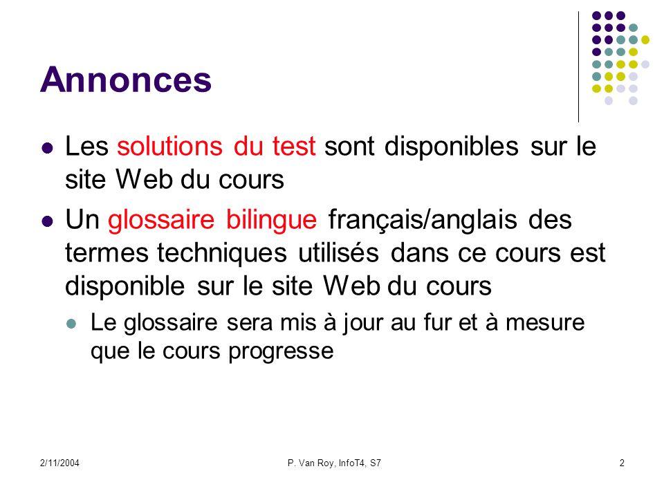 2/11/2004P. Van Roy, InfoT4, S72 Annonces Les solutions du test sont disponibles sur le site Web du cours Un glossaire bilingue français/anglais des t