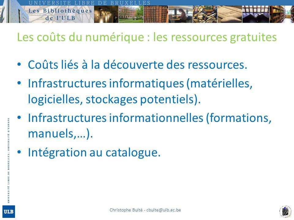 Les coûts du numérique : les ressources gratuites Coûts liés à la découverte des ressources. Infrastructures informatiques (matérielles, logicielles,