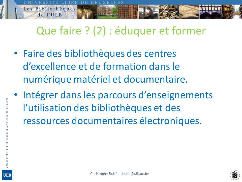 Que faire ? (2) : éduquer et former Faire des bibliothèques des centres dexcellence et de formation dans le numérique matériel et documentaire. Intégr