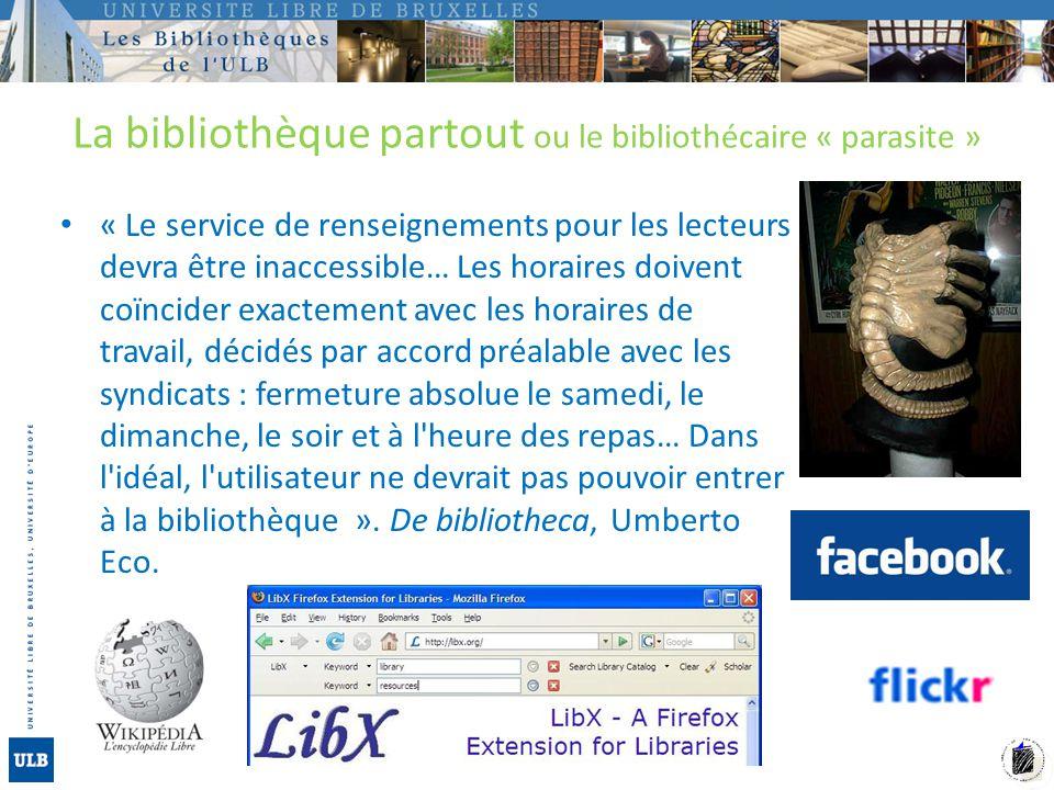 La bibliothèque partout ou le bibliothécaire « parasite » « Le service de renseignements pour les lecteurs devra être inaccessible… Les horaires doive