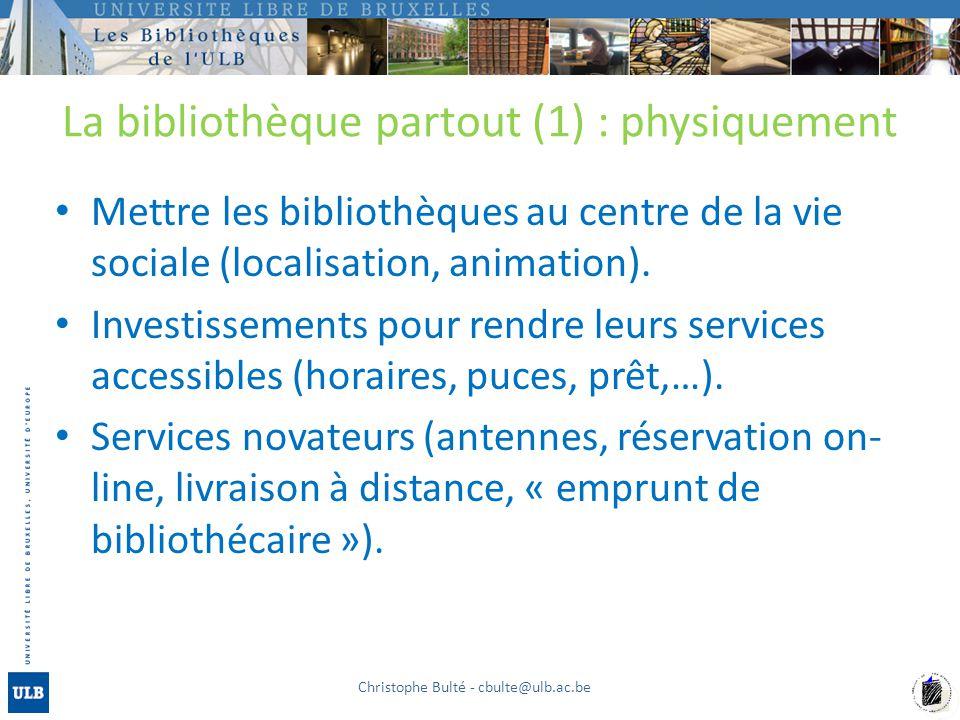 La bibliothèque partout (1) : physiquement Mettre les bibliothèques au centre de la vie sociale (localisation, animation). Investissements pour rendre