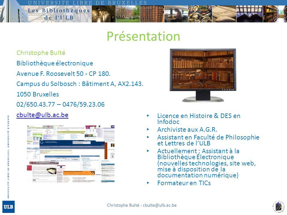 Présentation Christophe Bulté Bibliothèque électronique Avenue F. Roosevelt 50 - CP 180. Campus du Solbosch : Bâtiment A, AX2.143. 1050 Bruxelles 02/6