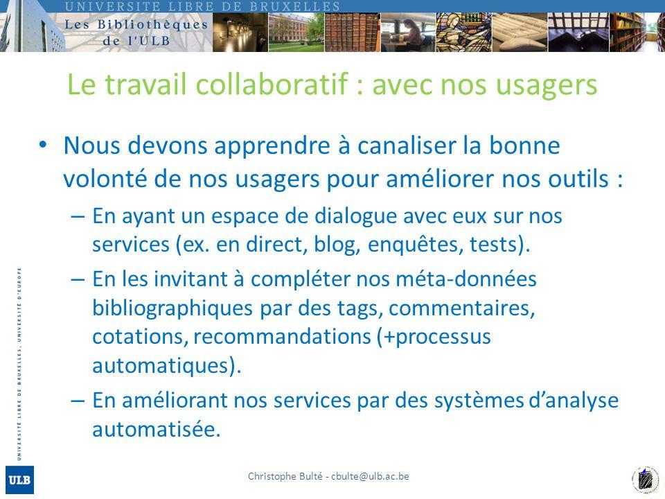 Le travail collaboratif : avec nos usagers Nous devons apprendre à canaliser la bonne volonté de nos usagers pour améliorer nos outils : – En ayant un