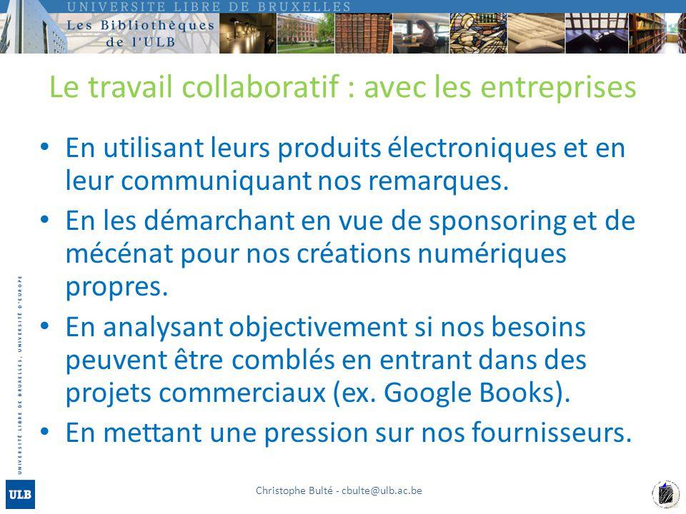 Le travail collaboratif : avec les entreprises En utilisant leurs produits électroniques et en leur communiquant nos remarques. En les démarchant en v