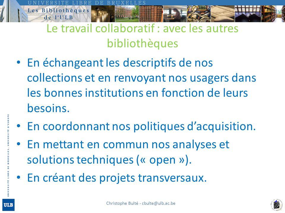 Le travail collaboratif : avec les autres bibliothèques En échangeant les descriptifs de nos collections et en renvoyant nos usagers dans les bonnes institutions en fonction de leurs besoins.