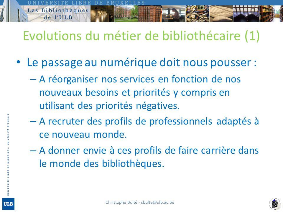 Evolutions du métier de bibliothécaire (1) Le passage au numérique doit nous pousser : – A réorganiser nos services en fonction de nos nouveaux besoin