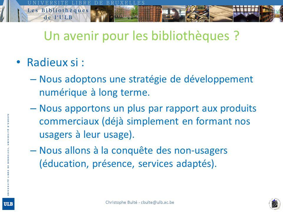 Un avenir pour les bibliothèques ? Radieux si : – Nous adoptons une stratégie de développement numérique à long terme. – Nous apportons un plus par ra