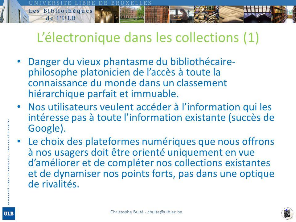Lélectronique dans les collections (1) Danger du vieux phantasme du bibliothécaire- philosophe platonicien de laccès à toute la connaissance du monde dans un classement hiérarchique parfait et immuable.