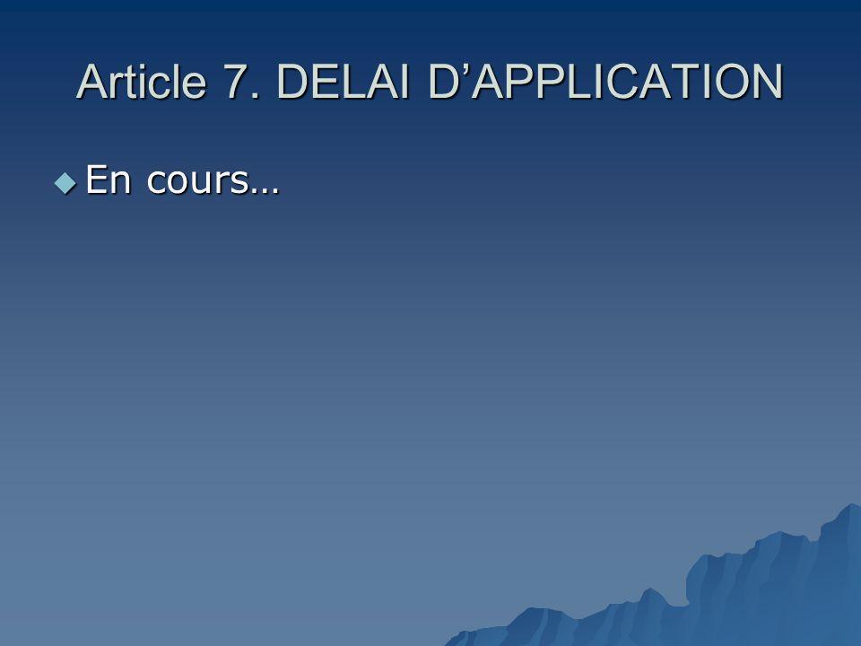 Article 7. DELAI DAPPLICATION En cours… En cours…