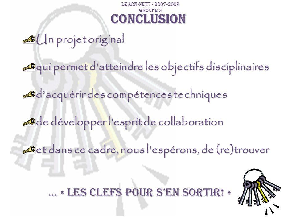 CONCLUSION LEARN-NETT - 2007-2008 GROUPE 3 Un projet original qui permet datteindre les objectifs disciplinaires dacquérir des compétences techniques