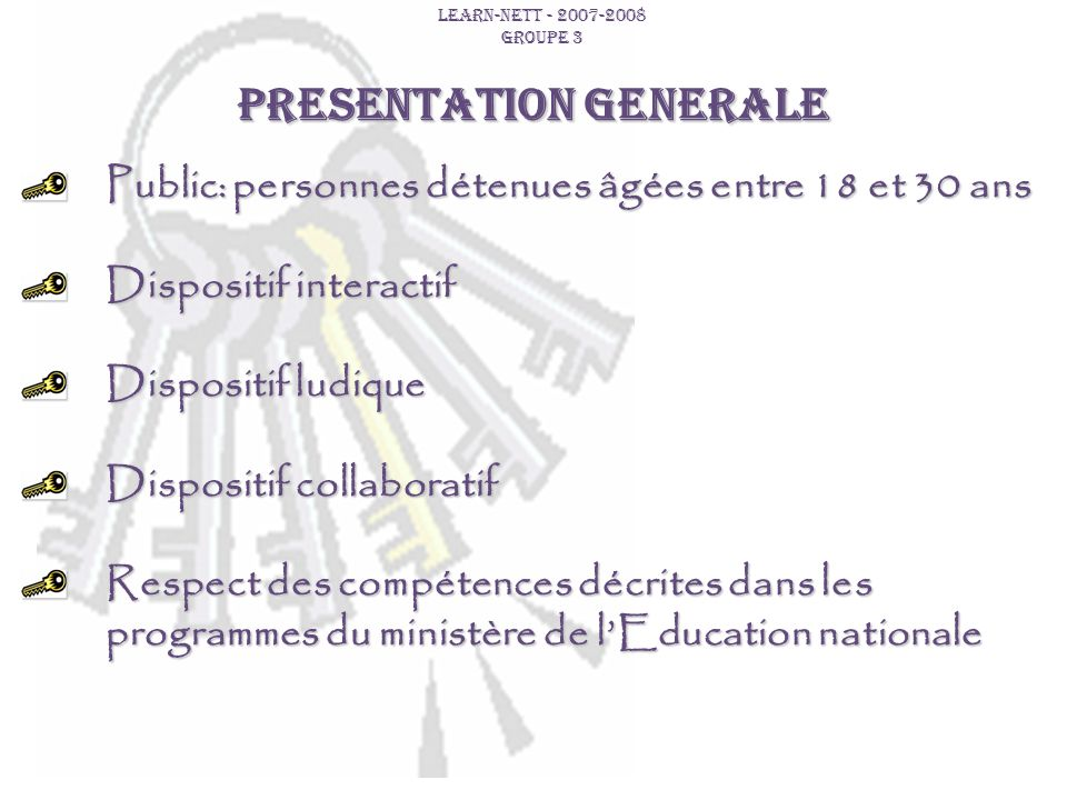 PRESENTATION GENERALE LEARN-NETT - 2007-2008 GROUPE 3 Public: personnes détenues âgées entre 18 et 30 ans Dispositif interactif Dispositif ludique Dis